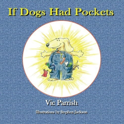 If Dogs Had Pockets by Vic Parrish (2013-04-19)