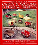 Build Your Own Carts & Wagons: 15 Plans & Projects