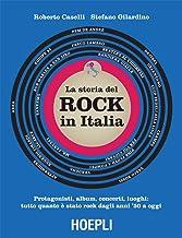 Storia del rock in Italia: Protagonisti, album, concerti, luoghi: tutto quanto è stato rock dagli anni '50 a oggi (Italian Edition)