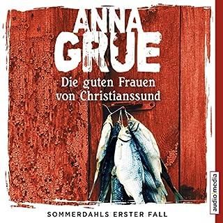 Die guten Frauen von Christianssund     Sommerdahl 1              Autor:                                                                                                                                 Anna Grue                               Sprecher:                                                                                                                                 Dietmar Wunder                      Spieldauer: 6 Std. und 31 Min.     122 Bewertungen     Gesamt 4,2