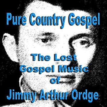 The Lost Gospel Music of Jimmy Arthur Ordge