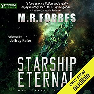 Starship Eternal     War Eternal, Book 1              Written by:                                                                                                                                 M. R. Forbes                               Narrated by:                                                                                                                                 Jeffrey Kafer                      Length: 9 hrs and 2 mins     4 ratings     Overall 4.5