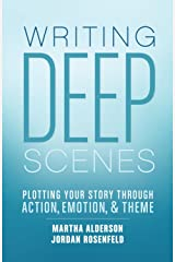 Writing Deep Scenes: Plotting Your Story Through Action, Emotion, and Theme Kindle Edition