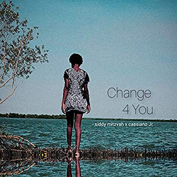 Change 4 You (feat. Cassiano Jr.)
