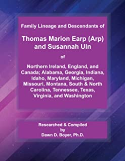 Family Lineage and Descendants of Thomas Marion Earp (Arp) and Susannah Uln of: Northern Ireland, England, and Canada; Ala...