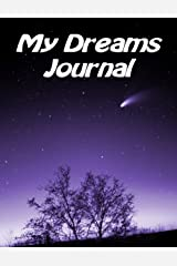 My Dreams Journal - A Daily Dream Journaling Workbook - 140 Pages To Record, Track And Interpret The Hidden Meanings In Your Dreams -: A Great Gift For The Person Who Has Everything Paperback