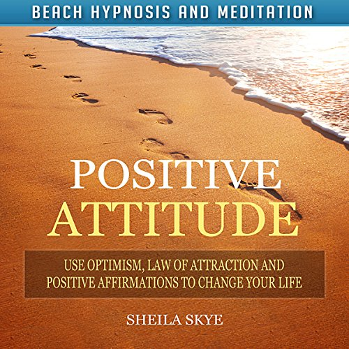Positive Attitude: Use Optimism, Law of Attraction and Positive Affirmations to Change Your Life via Beach Hypnosis and Meditation audiobook cover art