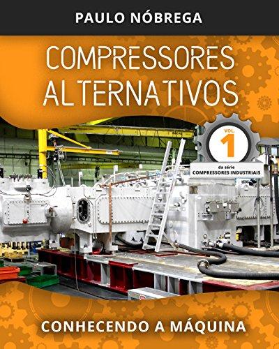COMPRESSORES ALTERNATIVOS: Conhecendo a Máquina (Compressores Industriais Livro 1) (Portuguese Edition)
