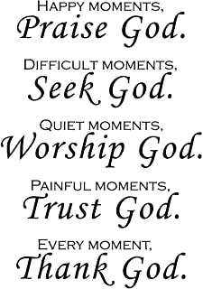Happy moments, Praise God. Difficult moments, Seek God. Quiet moments, Worship God. Painful moments, Trust God. Every moment, Thank God. Wall art sayings Sticker Décor Decal prayer church Jesus pray