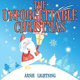 The Unforgettable Christmas: Cute Christmas Story Picture Book for Children by [Arnie Lightning]