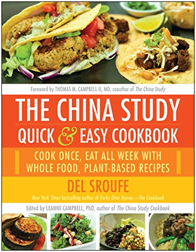 China Study Quick & Easy Cookbook: Cook Once, Eat All Week with Whole Food, Plant-Based Recipes
