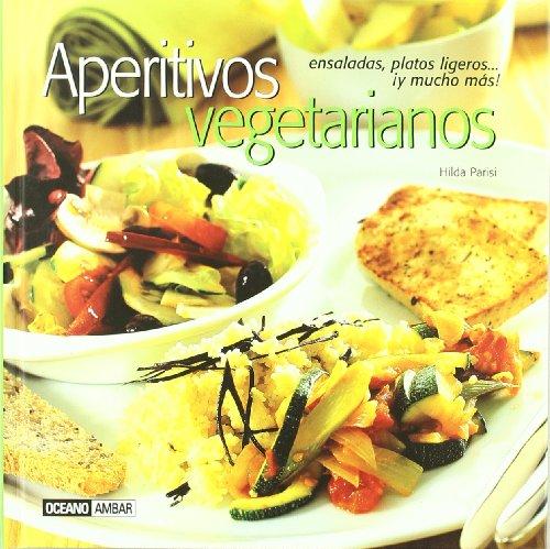 Aperitivos vegetarianos: Contiene más de 150 deliciosas recetas (Cocina natural)