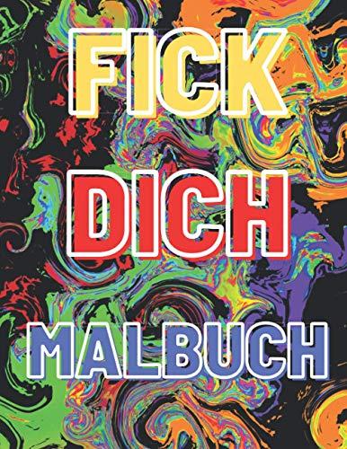 FICK DICH MALBUCH: Fluch Malbuch für Erwachsene und Jugendliche|Inspirierendes Malbuch für männliche Freunde Anti Stress|Englische hässliche Wörter zum Malen mit Farben, Markern, Buntstiften|