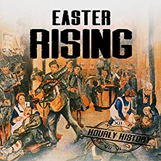 Easter Rising: A History from Beginning to End                   By:                                                                                                                                 Hourly History                               Narrated by:                                                                                                                                 Bridger Conklin                      Length: 1 hr and 2 mins     2 ratings     Overall 4.0