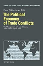 The Political Economy of Trade Conflicts: The Management of Trade Relations in the US-EU-Japan Triad (Europe-Asia-Pacific Studies in Economy and Technology)
