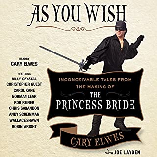 As You Wish     Inconceivable Tales from the Making of The Princess Bride              By:                                                                                                                                 Cary Elwes,                                                                                        Joe Layden,                                                                                        Rob Reiner (foreword)                               Narrated by:                                                                                                                                 Cary Elwes,                                                                                        Christopher Guest,                                                                                        Carol Kane,                   and others                 Length: 7 hrs and 1 min     97 ratings     Overall 4.8