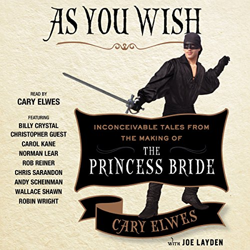 As You Wish     Inconceivable Tales from the Making of The Princess Bride              By:                                                                                                                                 Cary Elwes,                                                                                        Joe Layden,                                                                                        Rob Reiner (foreword)                               Narrated by:                                                                                                                                 Cary Elwes,                                                                                        Christopher Guest,                                                                                        Carol Kane,                   and others                 Length: 7 hrs and 1 min     9,711 ratings     Overall 4.7