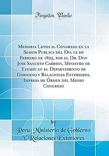 Memoria Leyda al Congreso en la Sesion Publica del Dia 12 de Febrero de 1825, por el Dr. Don Jose Sanchez Carrion, Ministro de Estado en el ... Congreso (Classic Reprint) (Spanish Edition)