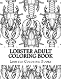 Lobster Adult Coloring Book: Large One Sided Stress Relieving, Relaxing Lobster Coloring Book For Grownups, Women, Men & Youths. Easy Lobsters Designs & Patterns For Relaxation