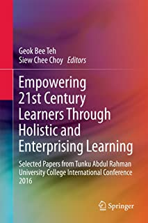 Empowering 21st Century Learners Through Holistic and Enterprising Learning: Selected Papers from Tunku Abdul Rahman University College International Conference 2016