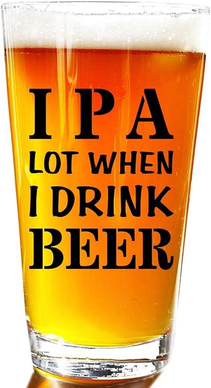 IPA AA Lot When I Drink Beer Funny Gift Glasses For Pint Lover- Taza de cristal para regalo de cumpleaños, Navidad, regalo para papá, mamá, abuelo y ...