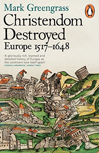 Christendom Destroyed: Europe 1517-1648 (The Penguin history of Europe) (English Edition)