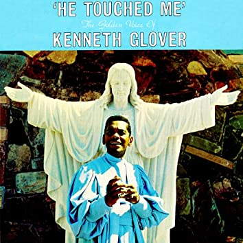 He Touched Me - The Golden Voice of Kenneth Glover