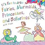 It's Fun to Draw Fairies, Mermaids, Princesses, and Ballerinas