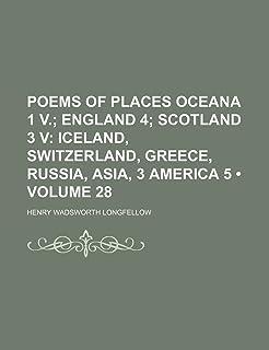 Poems of Places Oceana 1 V. (Volume 28); England 4 Scotland 3 V Iceland, Switzerland, Greece, Russia, Asia, 3 America 5
