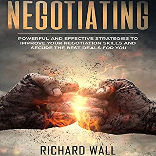 Negotiating: Powerful and Effective Strategies to Improve Your Negotiation Skills and Secure the Best Deals for You                   By:                                                                                                                                 Richard Wall                               Narrated by:                                                                                                                                 Lukas Arnold                      Length: 1 hr and 26 mins     3 ratings     Overall 3.7
