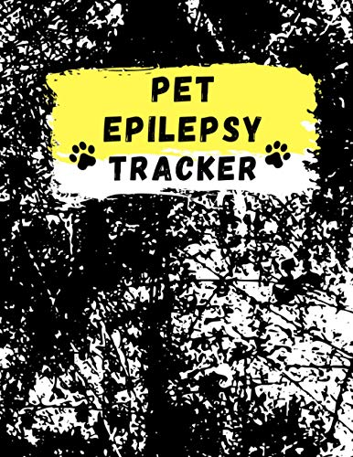 PET EPILEPSY TRACKER: Seizures Disorder Tracker, Epilepsy Journal for Pet With An Elegant Grunge Soft Cover , Perfect Size (8.5 x 11)