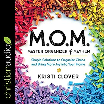 M.O.M Master Organizer of Mayhem  Simple Solutions to Organize Chaos and Bring More Joy into Your Home