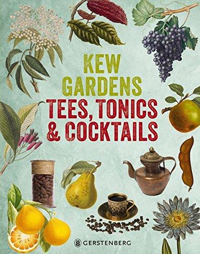 Kew Gardens - Tees, Tonics & Cocktails: 95 Rezepte für Powerdrinks mit Pflanzen aus aller Welt