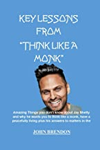 """KEY LESSONS FROM """"THINK LIKE A MONK"""" AND ANSWERS TO ARISING QUESTIONS CONSERNING THE BOOK: Amazing Things you don't know a..."""