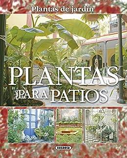 Plantas Para Patios (Plantas De Jardín nº 5) eBook: Susaeta, Equipo, Susaeta, Equipo: Amazon.es: Tienda Kindle