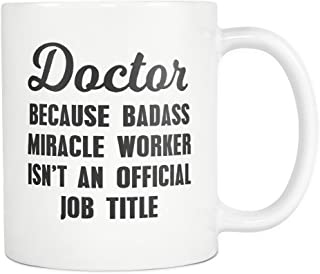 Doctor Because Badass Miracle Worker Isn't An Official Job Title Mug Medical School Graduation Gifts, 11oz Coffee Mugs
