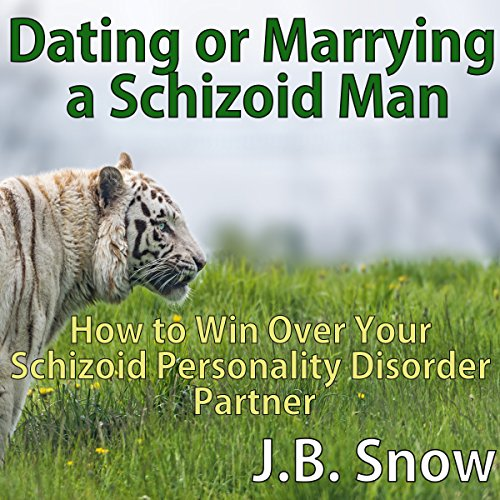 Dating or Marrying a Schizoid Man: How to Win over Your Schizoid Personality Disorder Partner audiobook cover art