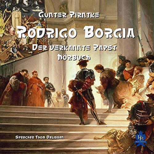 Rodrigo Borgia: Der verkannte Papst                   Autor:                                                                                                                                 Gunter Pirntke                               Sprecher:                                                                                                                                 Thom Delissen                      Spieldauer: 4 Std. und 22 Min.     1 Bewertung     Gesamt 1,0