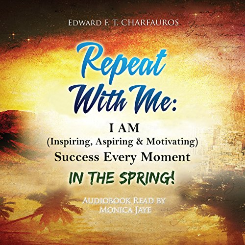 Repeat with Me: I Am (Inspiring, Aspiring & Motivating) Success Every Moment: In the Spring! audiobook cover art