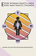 Every Woman Wants 4 Men, Every Man Wants 2 Women: A Guide to a Lasting Fulfilling Relationship