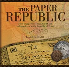 Paper Republic: The Struggle for Money, Credit and Independence in the Republic of Texas