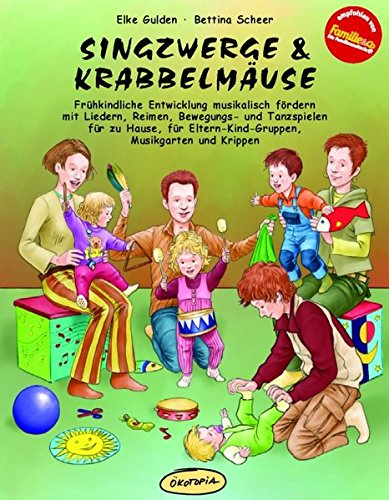 Singzwerge & Krabbelmäuse: Frühkindliche Entwicklung musikalisch fördern mit Liedern, Reimen, Bewegungs- und Tanzspielen für zu Hause, für ... (Praxisbücher für den pädagogischen Alltag)