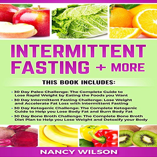 Intermittent Fasting + More     30 Day Paleo Challenge, 30 Day Intermittent Fasting Challenge, 30 Day Ketogenic Diet, 30 Day Bone Broth Challenge              By:                                                                                                                                 Nancy Wilson                               Narrated by:                                                                                                                                 Falon Echo                      Length: 8 hrs and 58 mins     11 ratings     Overall 4.5