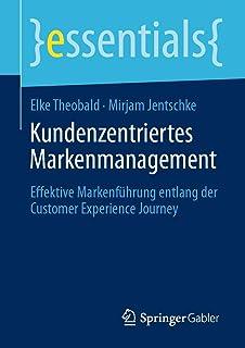Kundenzentriertes Markenmanagement: Effektive Markenführung Entlang Der Customer Experience Journey