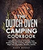 The Dutch Oven Camping Cookbook: Campfire Cookbook for Making Tasty Outdoor Recipes Including Breakfast,...
