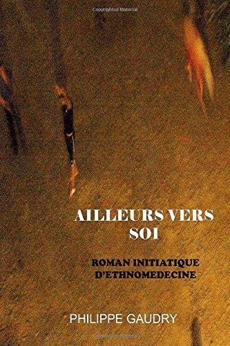 Ailleurs vers soi: Roman initiatique d'ethnomédecine