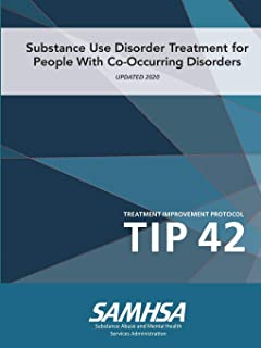 Substance Use Disorder Treatment for People With Co-Occurring Disorders (Treatment Improvement Protocol) TIP 42 (Updated M...