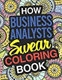 How Business Analysts Swear: Business Analyst Coloring Book For Swearing Like A Business Analyst: Business Analyst Gifts | Birthday & Christmas Present For Business Analyst
