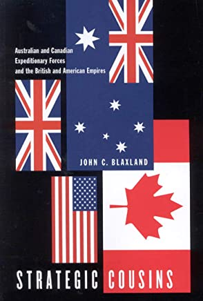 Strategic Cousins: Australian And Canadian Expeditionary Forces And the British And American Empires