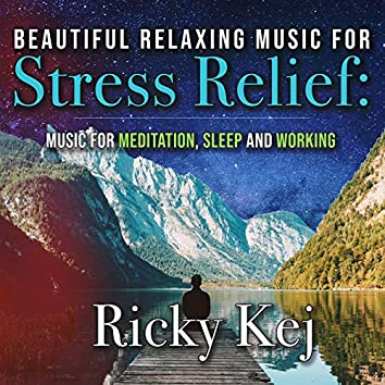 Beautiful Relaxing Music For Stress Relief: Music for Meditation, Sleep and Working